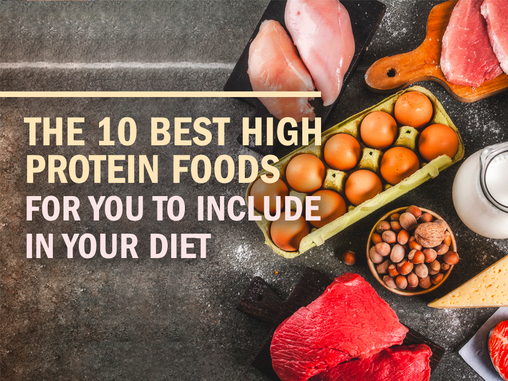 The 10 Best High Protein Foods For You To Include In Your Diet Proteinwise