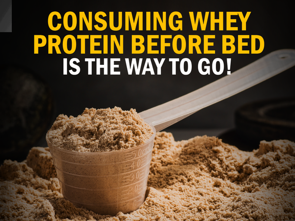 Consuming Whey Protein Before Bed is the Way to Go!
