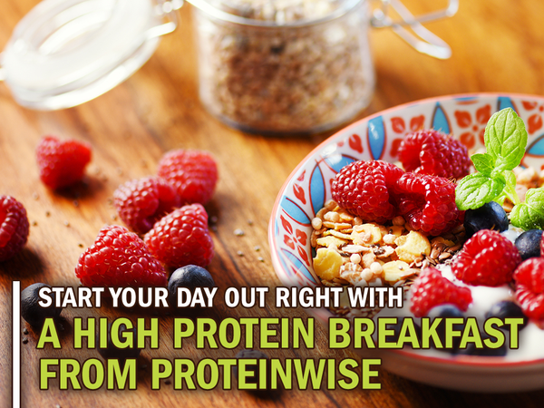 Start Your Day Out Right with a High Protein Breakfast from ProteinWise