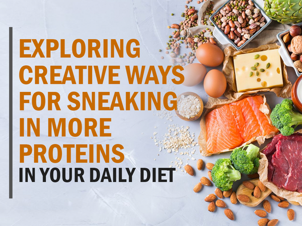 Exploring Creative Ways for Sneaking in More Protein in Your Daily Diet