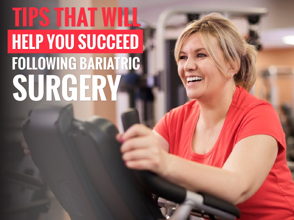 Tips That Will Help You Succeed Following Bariatric Surgery