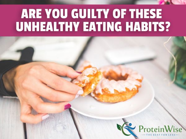 Are You Guilty of These Unhealthy Eating Habits?