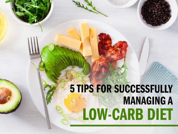 5 Tips for Successfully Managing a Low-Carb Diet