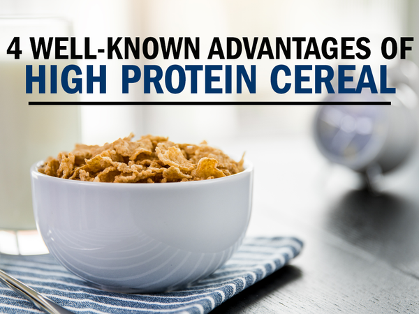 4 Well-Known Advantages of High Protein Cereal