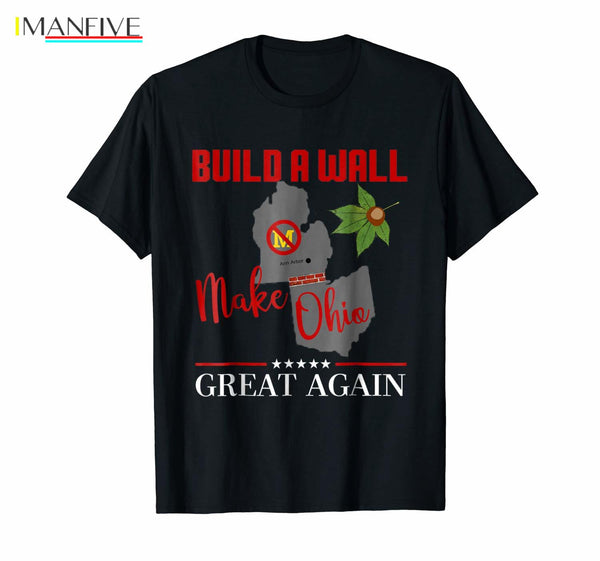 Make Ohio Great Again - Build a Wall - State Gift T-shirt Printing Casual T Shirt Men'S Tees Hot 2019 Fashion