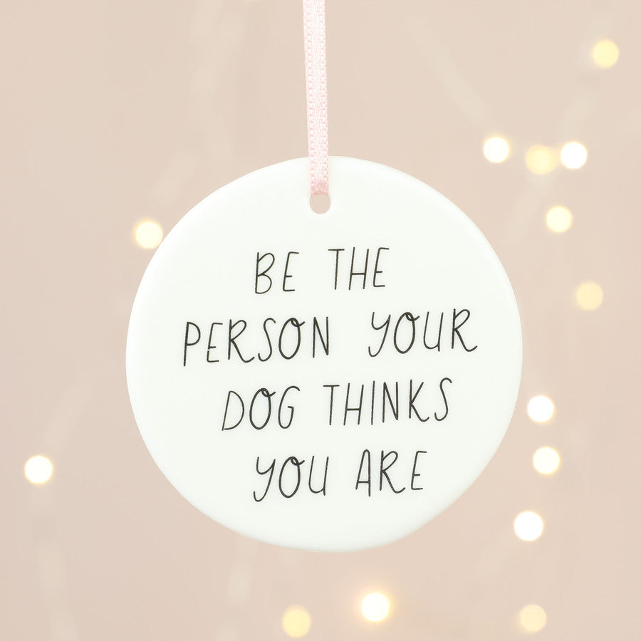 'Be The Person Your Dog Thinks You Are' Hanging Decoration