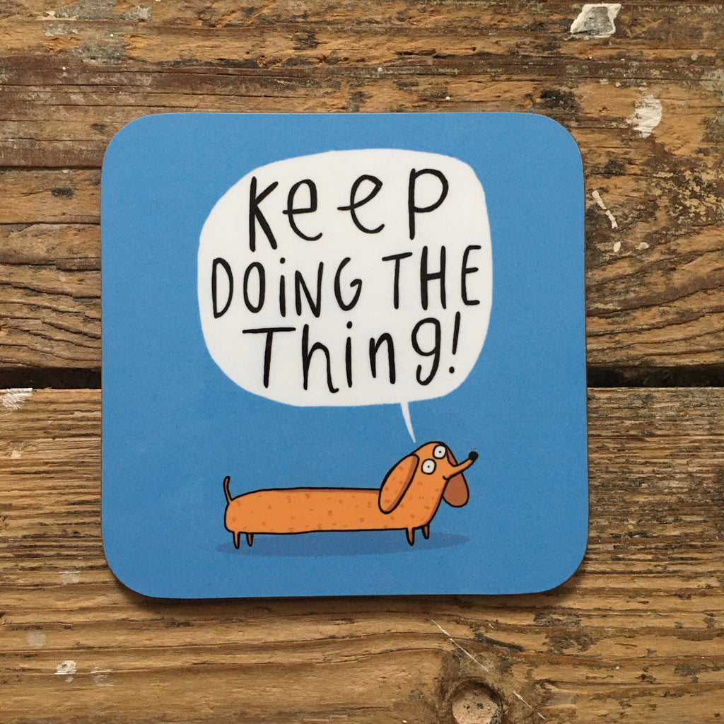 Keep Doing The Thing Coaster | Motivational Dog Gifts