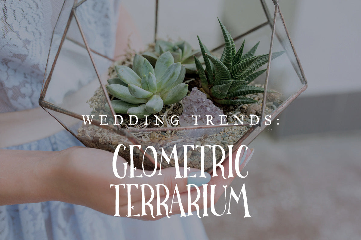 2018 Wedding Trends:  Geometric Terrarium