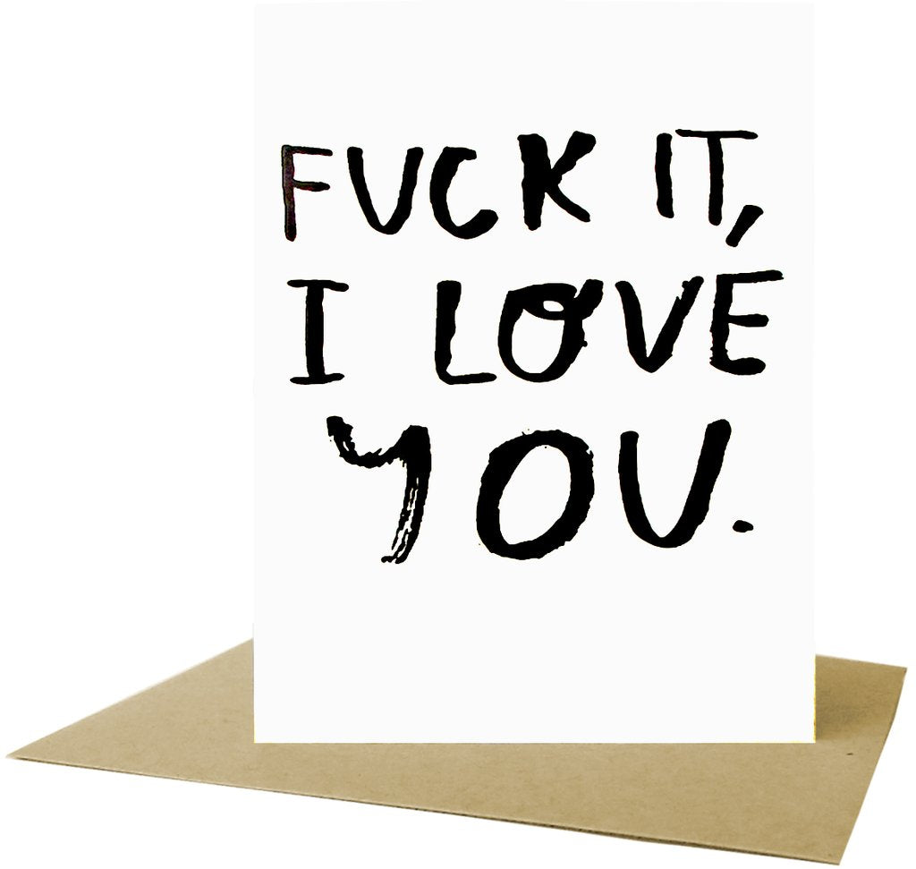 Fuck it, I Love You Card