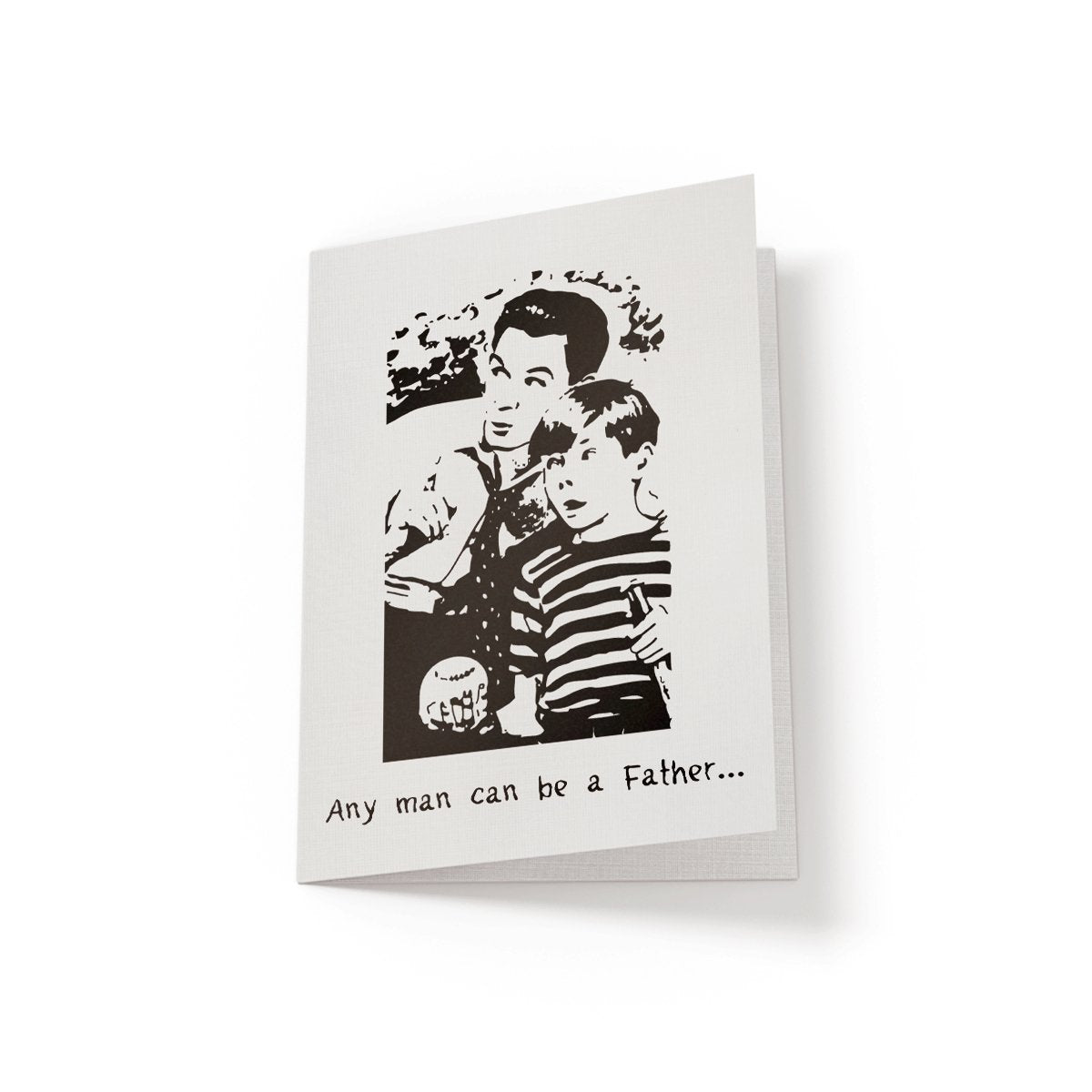 Any man can be a father - Greeting Card - Netties Expressions