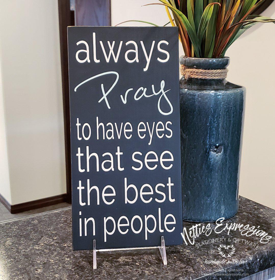 Always pray to have eyes - Rustic Wood Sign - Netties Expressions