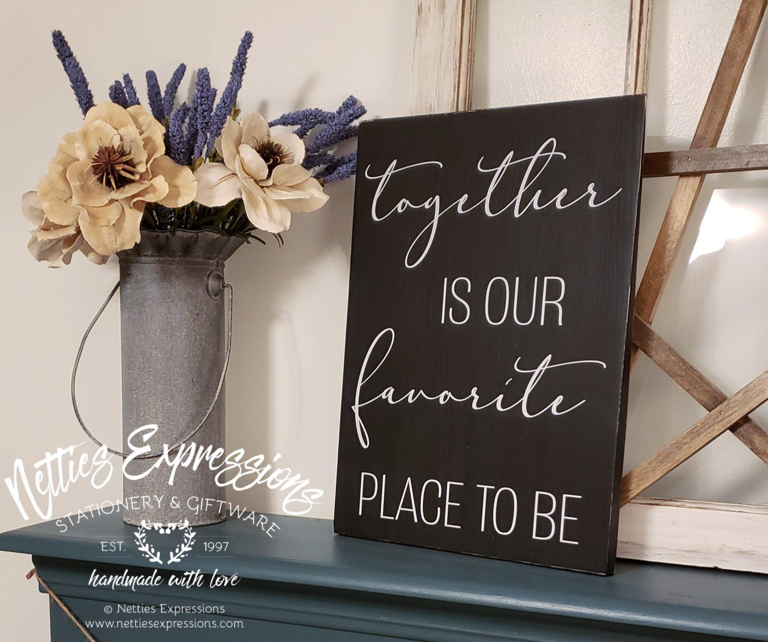 Together is our favorite place to be - Rustic Wood Sign - Netties Expressions