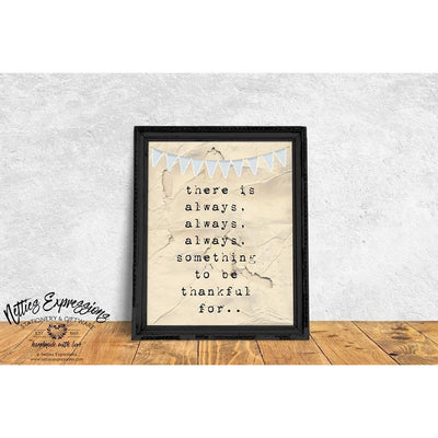 Always Something to be Thankful For - 8x10 Art Print-Netties Expressions