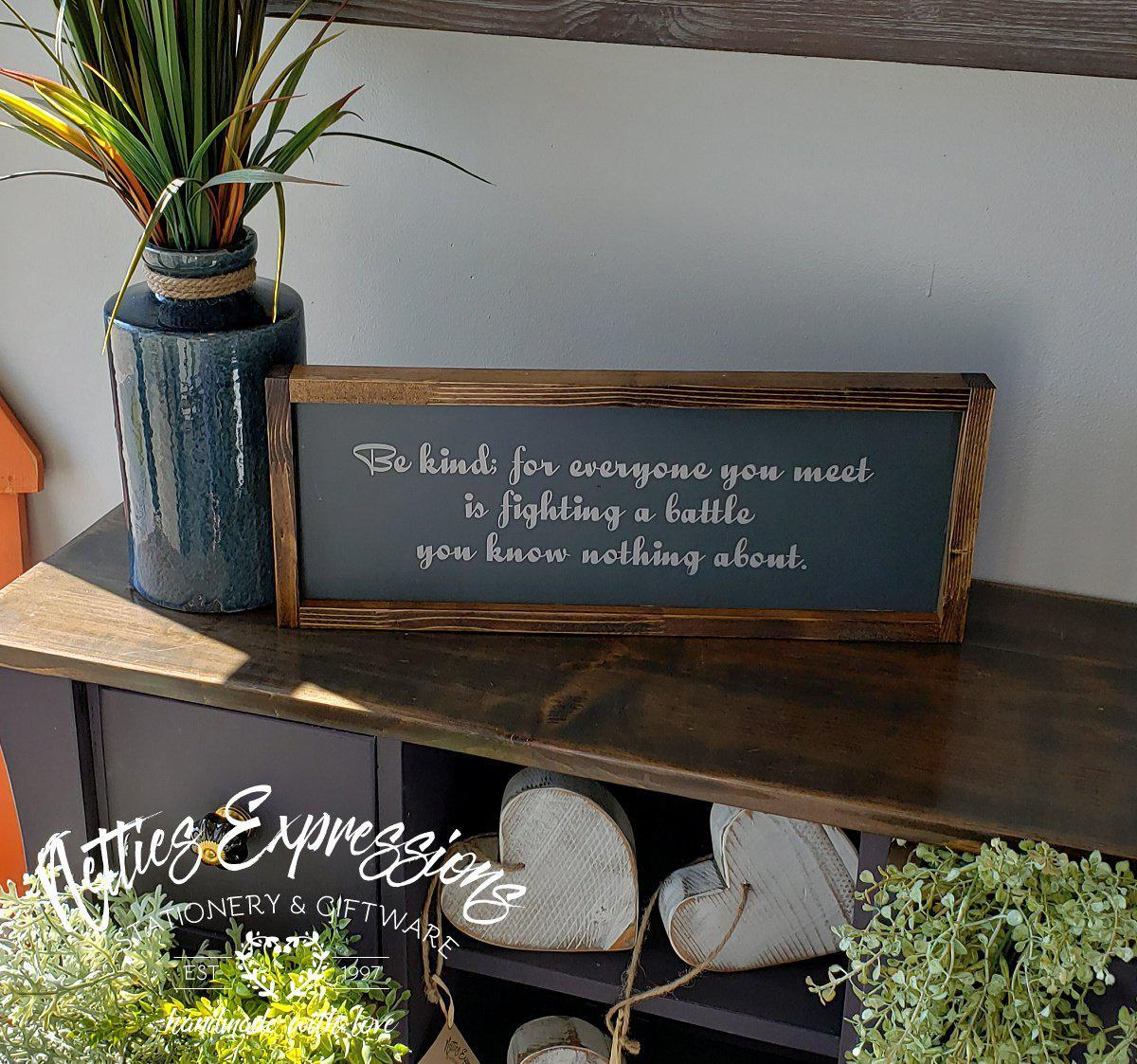 Be kind; for everyone you meet - Rustic Wood Sign - Netties Expressions
