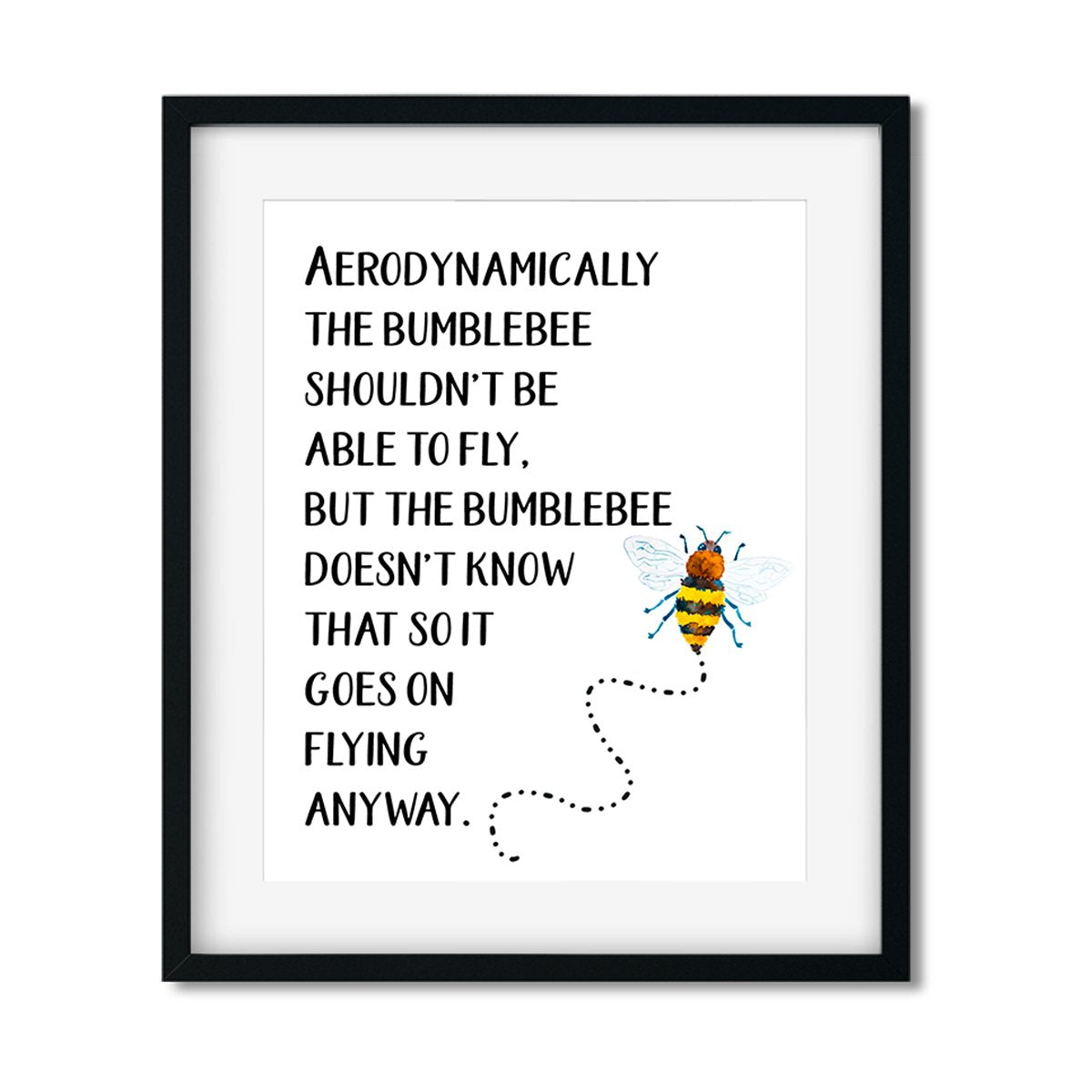 Aerodynammically the bumblebee shouldn't be able to fly 8x10 Art Print - Netties Expressions