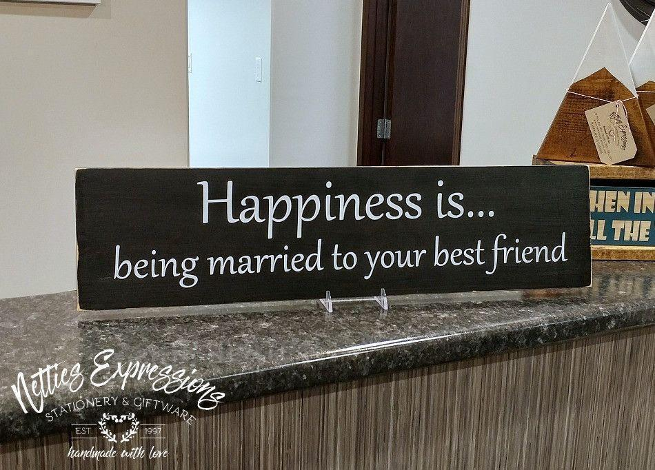 Happiness is being married to your best friend - Rustic Wood Sign - Netties Expressions