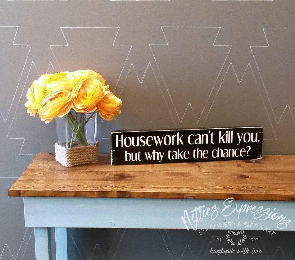 Housework can't kill you - Rustic Wood Sign - Netties Expressions