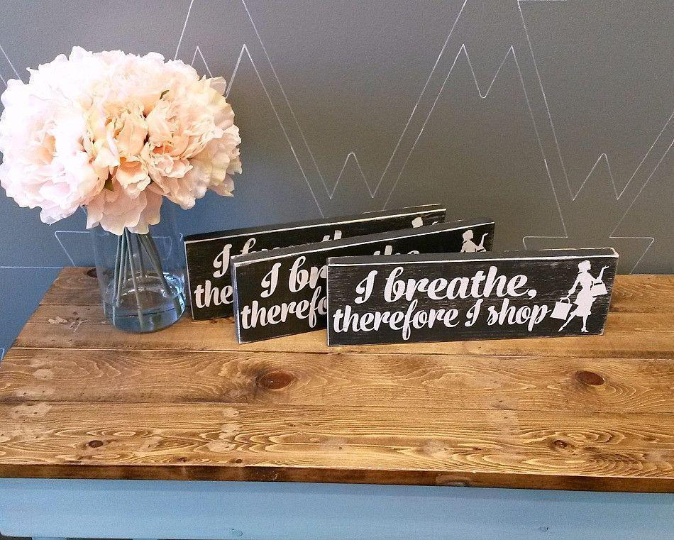 I Breathe Therefore I Shop - Rustic Wood Sign - Netties Expressions