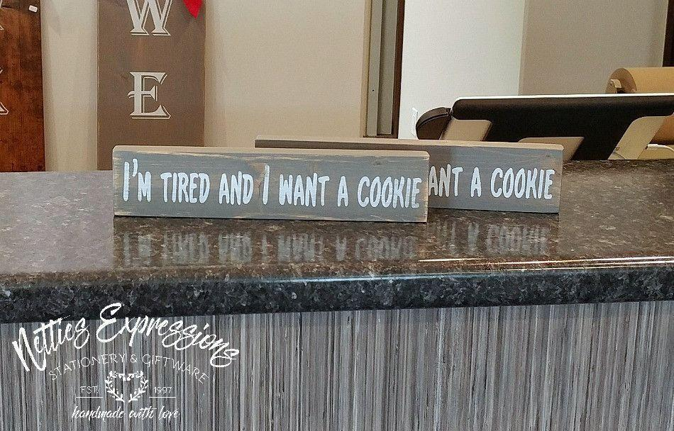 I'm Tired and I Want a Cookie - Rustic Wood Sign - Netties Expressions