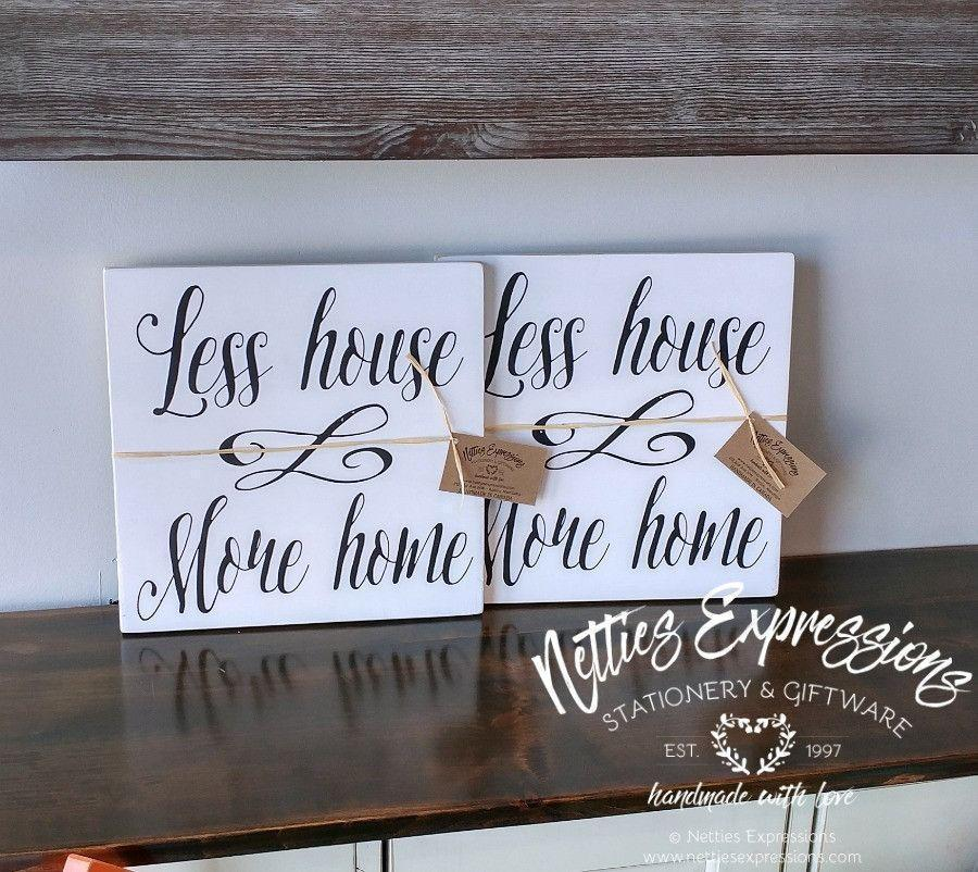 Less House More Home - Rustic Wood Sign - Netties Expressions