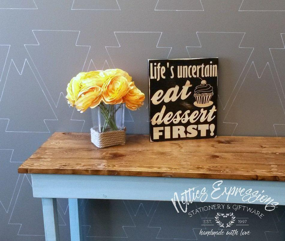 Life's uncertain eat dessert first - Rustic Wood Sign - Netties Expressions
