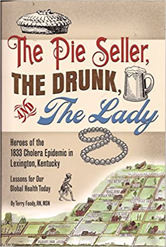 The Pie Seller, The Drunk, and The Lady: Heroes of the 1833 Cholera Epidemic in Lexington, Kentucky