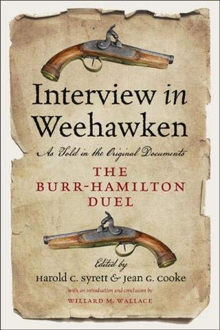 Interview In Weehawken The Burr-Hamilton Duel As Told in the Original Documents