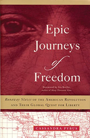 Epic Journeys of Freedom: Runaway Slaves of the American Revolution and Their Global Quest for Liberty