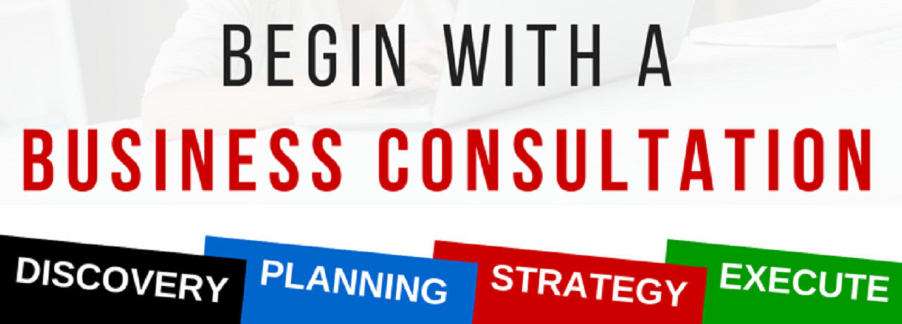 BEGIN WITH A BUSINESS CONSULTATION