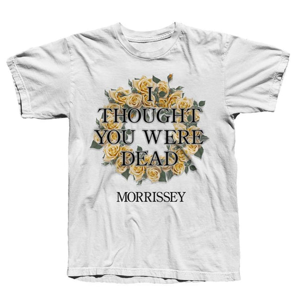 I Thought You Were Dead White T-shirt