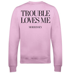 TROUBLE LOVES ME PINK SWEATSHIRT