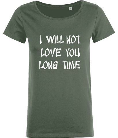 "Ladies Mia T-shirt ""I will not love you long time"""