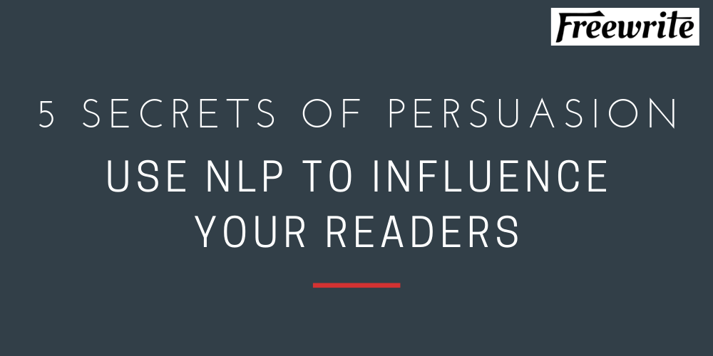 5 Secrets of Persuasion: Use NLP to Influence Your Readers