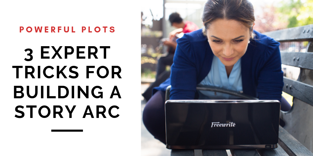 Powerful Plots: 3 Expert Tricks for Building a Story Arc