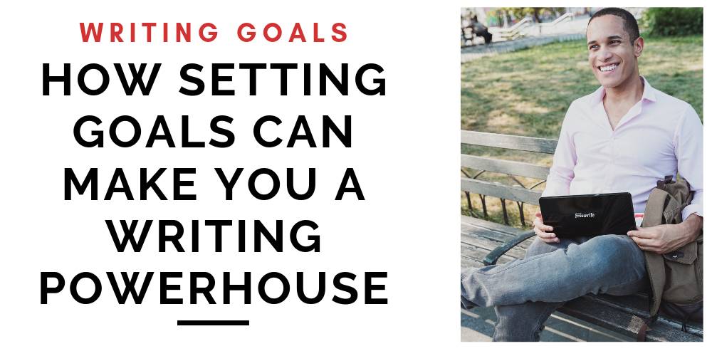 Writing Goals: Smash Targets and Become a Writing Powerhouse