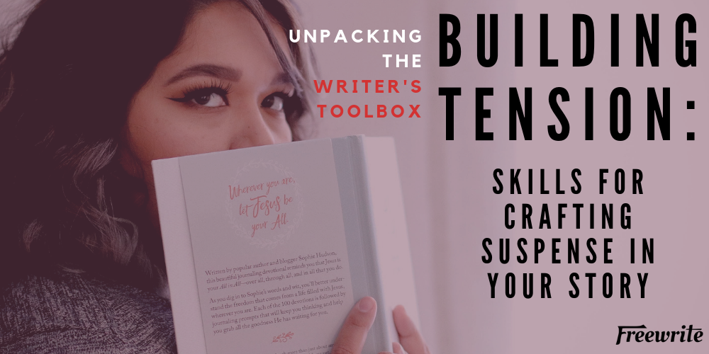 Building Tension: Skills For Crafting Suspense In Your Story