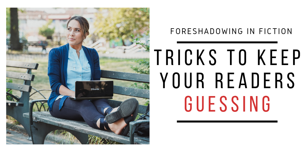 Foreshadowing in Fiction: Tricks to Keep Your Readers Guessing