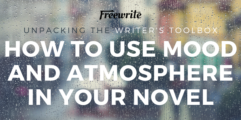 How to Use Mood and Atmosphere in Your Novel