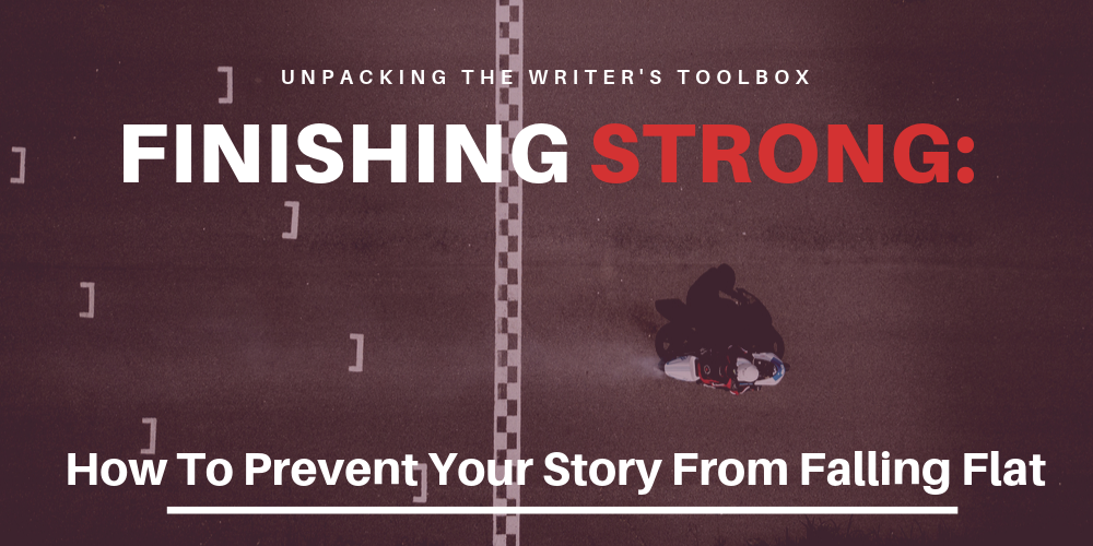 Finishing Strong: Preventing Your Story Ending From Falling Flat