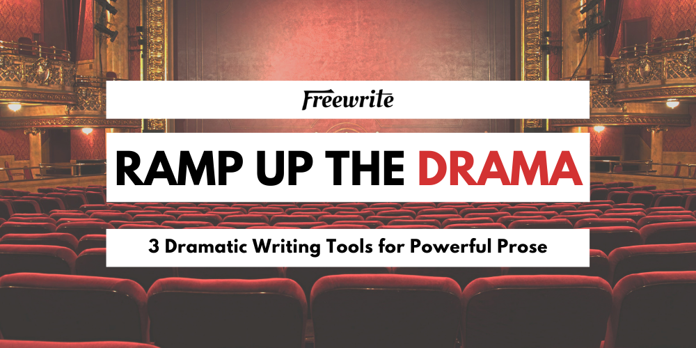 Ramp Up the Drama: Dramatic Writing Tools For Powerful Prose