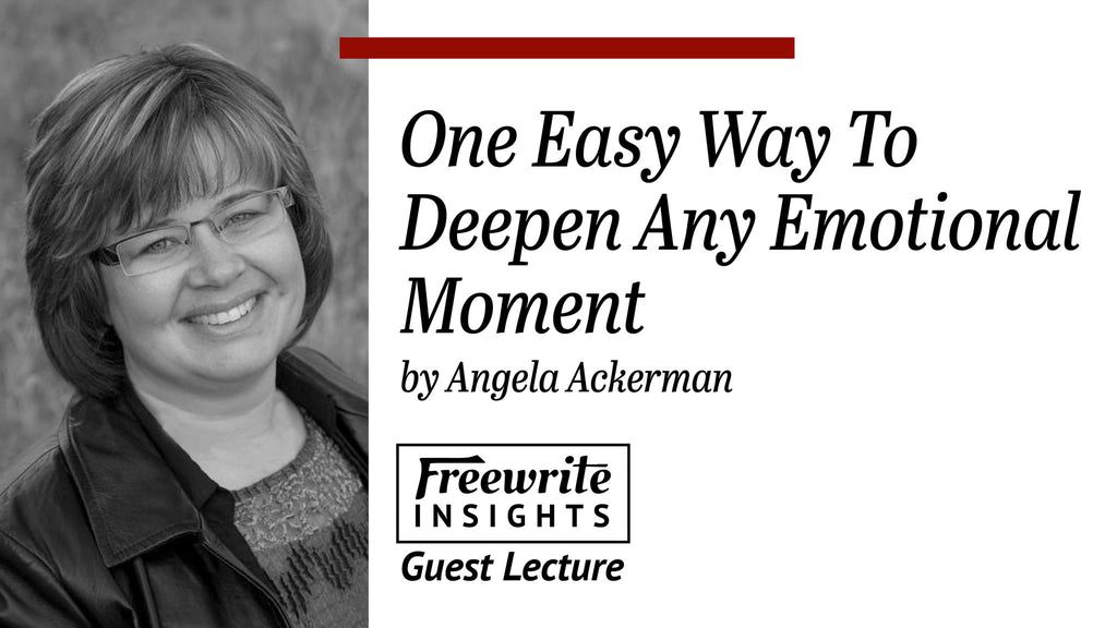 One Easy Way To Deepen Any Emotional Moment Angela Ackerman Freewrite