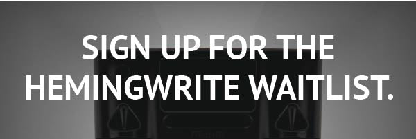 sign up for the hemingwrite waitlist