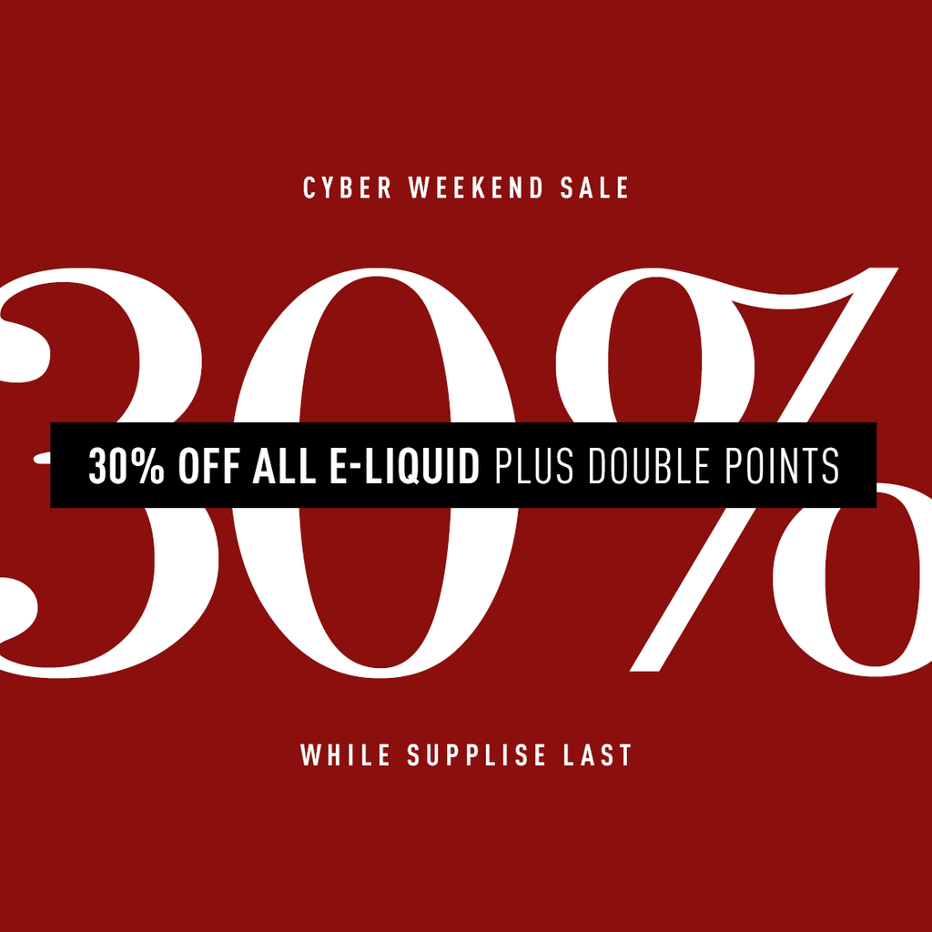 Cyber Weekend Sale: 30% off e-liquid + double points + more!