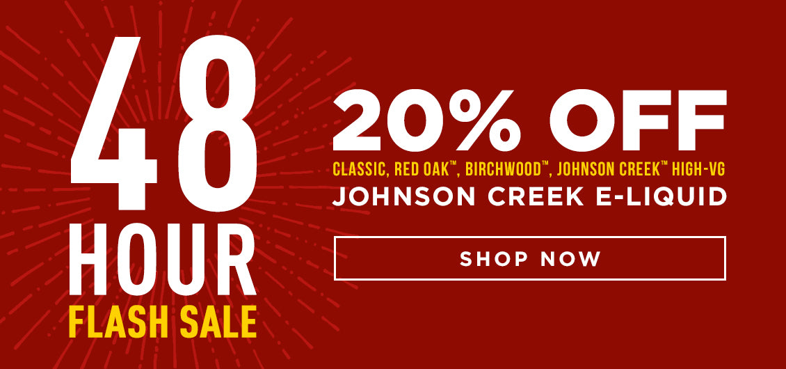 20% Off Johnson Creek™ E-liquid. Order now: