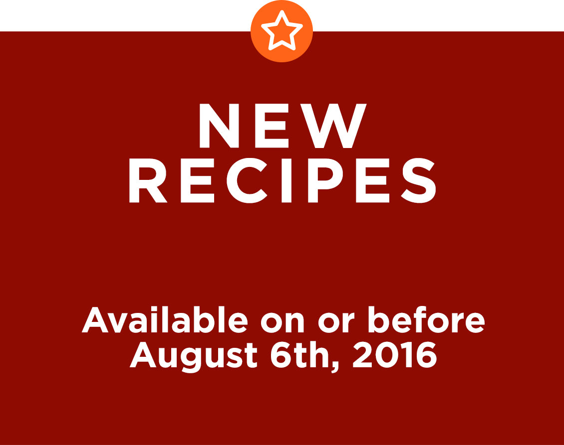 New Recipes Available on or before August 6th