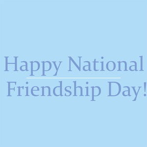 Happy National Friendship Day!