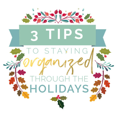 3 Tips to staying organized through the holidays!