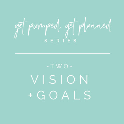 Series: Get Pumped, Get Planned! | What are your vision and goals?!