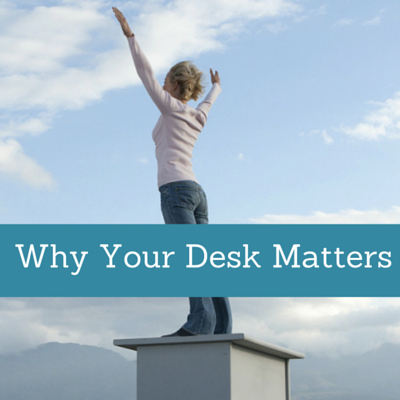 Why Your Desk Matters