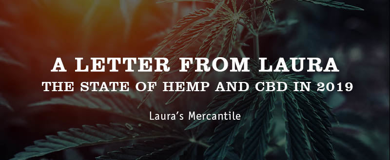 A Letter from Laura: The State of Hemp and CBD in 2019 | Laura's
